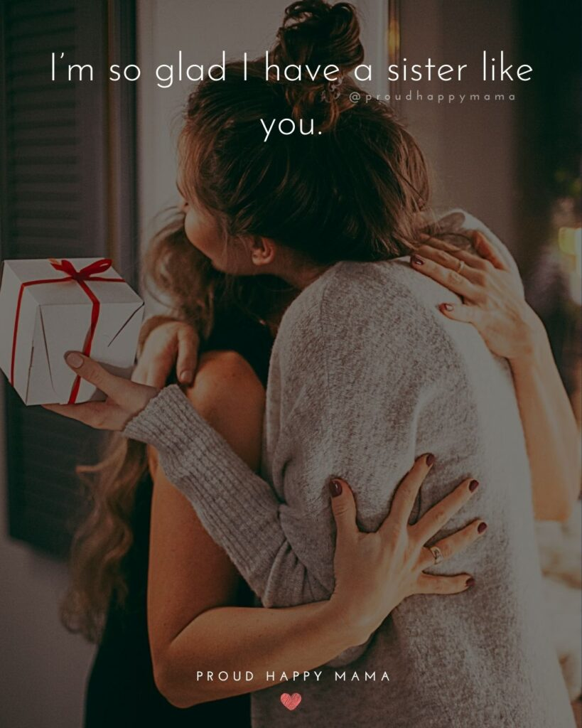 Sister Quotes - Im so glad I have a sister like you.