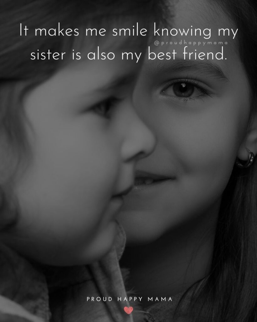 Sister Quotes - It makes me smile knowing my sister is also my best friend.