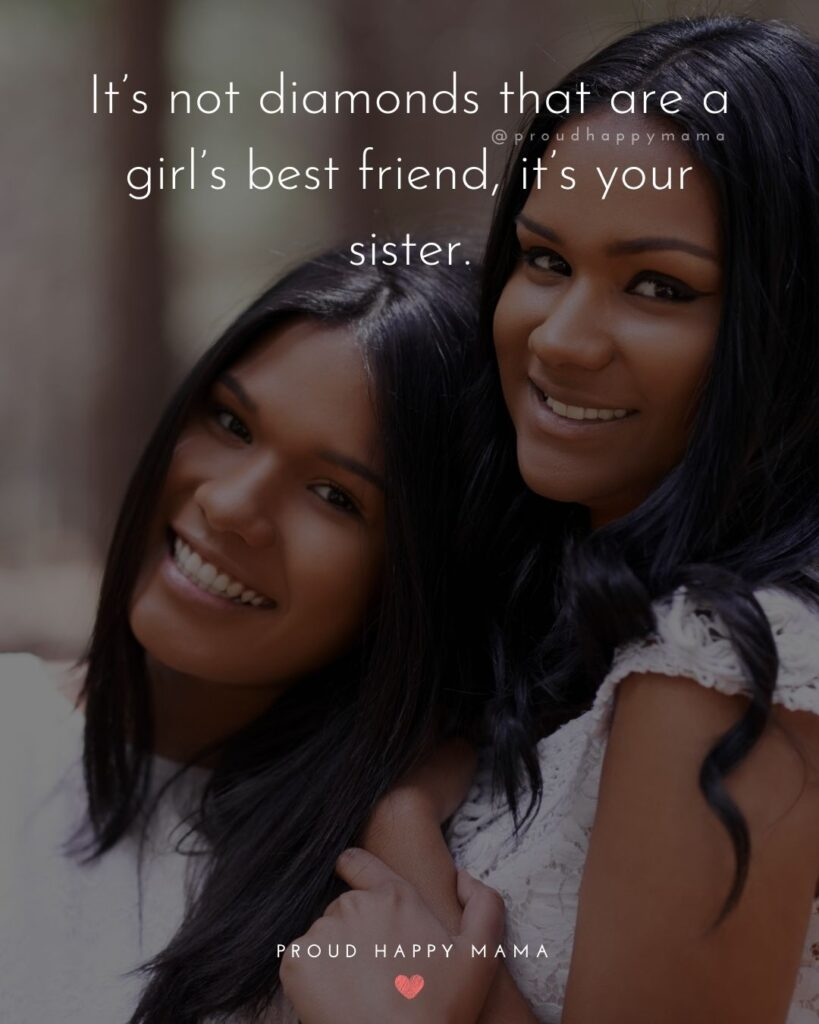 Sister Quotes - Its not diamonds that are a girls best friend, its your sister.
