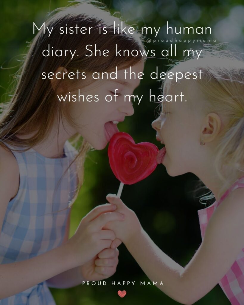 Sister Quotes - My sister is like my human diary. She knows all my secrets and the deepest wishes of my heart.