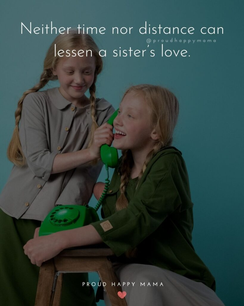 Sister Quotes - Neither time nor distance can lessen a sisters love.