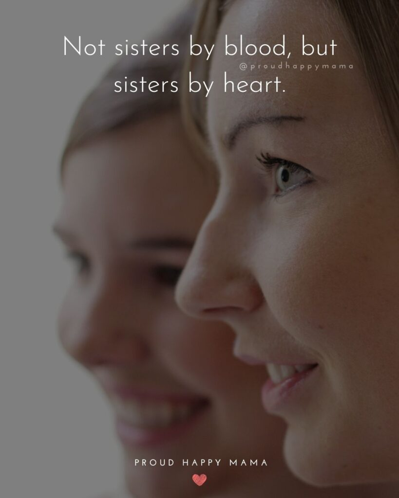 Sister Quotes - Not sisters by blood, but sisters by heart.