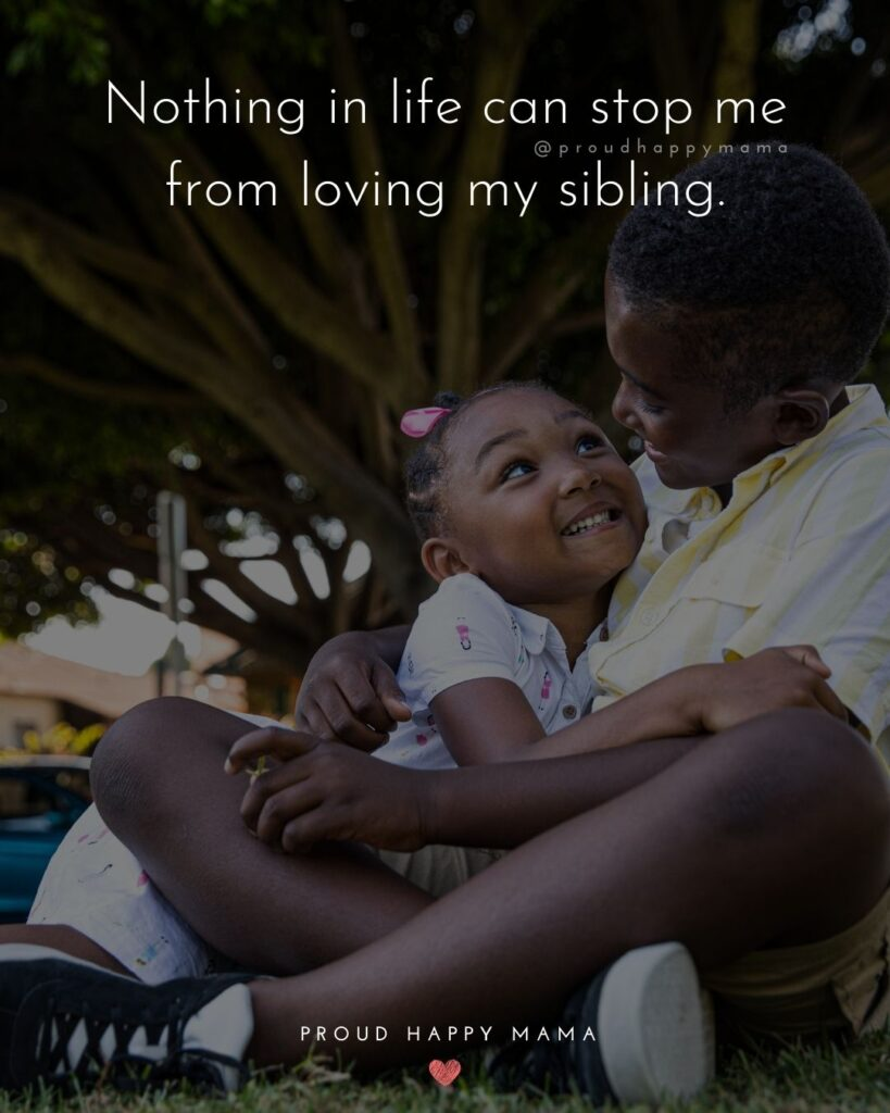 Sister Quotes - Nothing in life can stop me from loving my sibling.