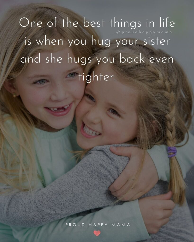 Sister Quotes - One of the best things in life is when you hug your sister and she hugs you back even tighter.