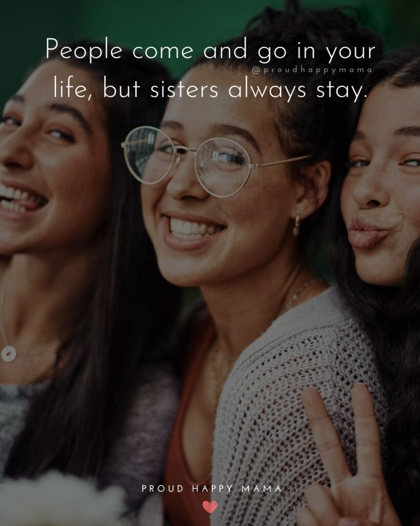 Sister Quotes - People come and go in your life, but sisters always stay.