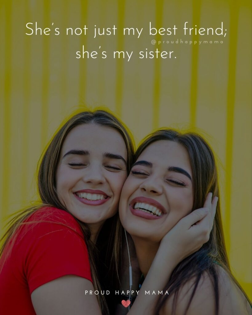 Sister Quotes - She is not just my best friend, she is my sister.