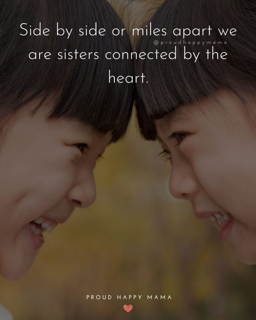 Sister Quotes - Side by side or miles apart we are sisters connected by the heart.