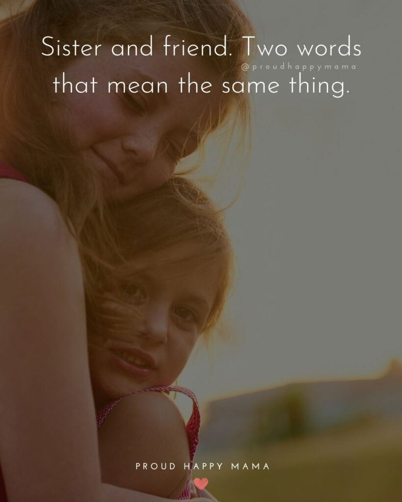 Sister Quotes - Sister and friend. Two words that mean the same thing.