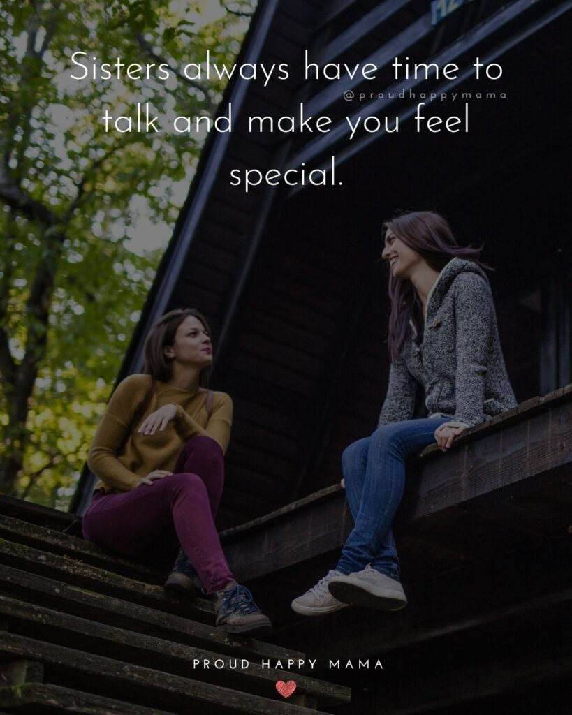 Sister Quotes - Sisters always have time to talk and make you feel special.