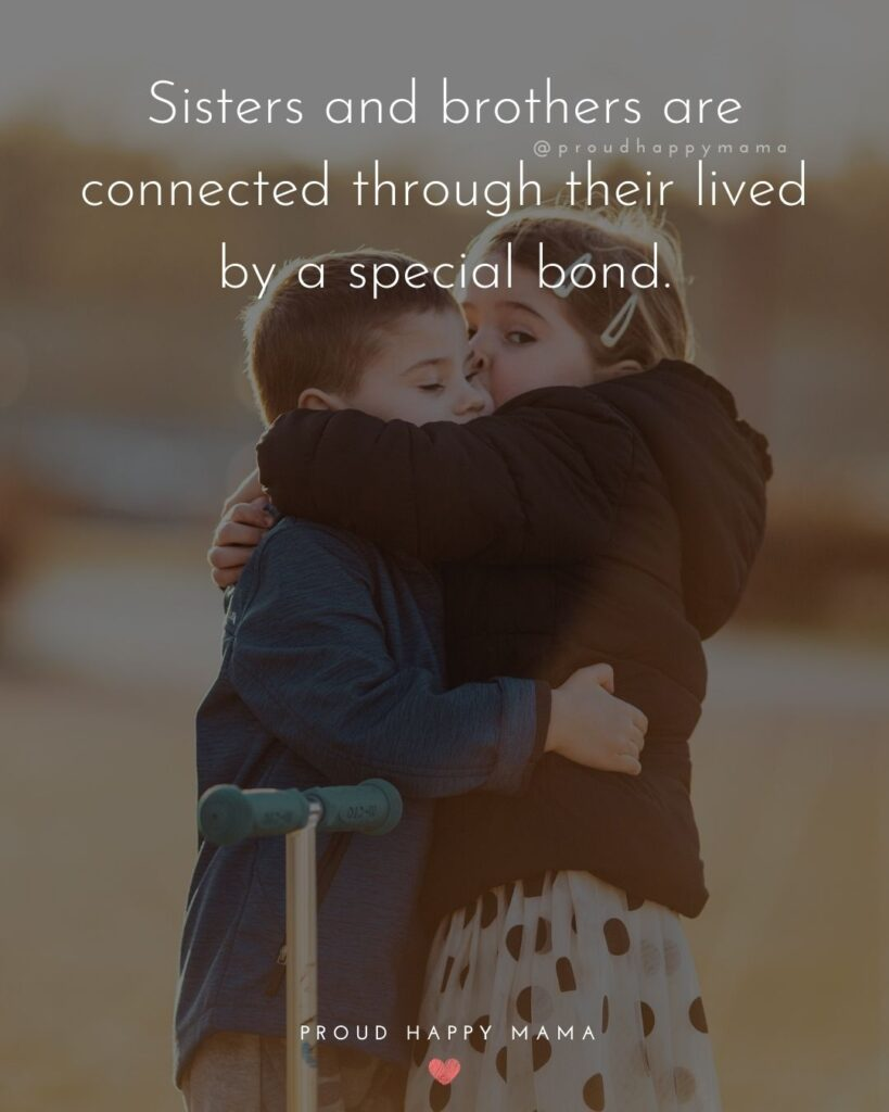 Sister Quotes - Sisters and brothers are connected through their lived by a special bond