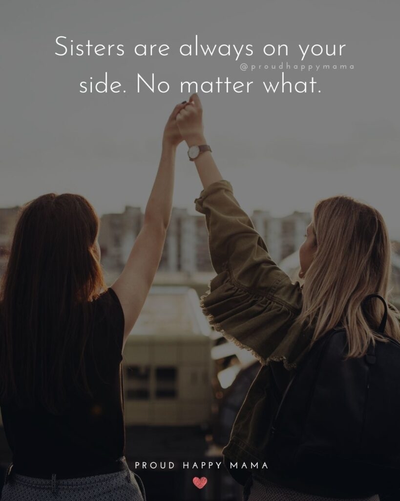 Sister Quotes - Sisters are always on your side. No matter what.