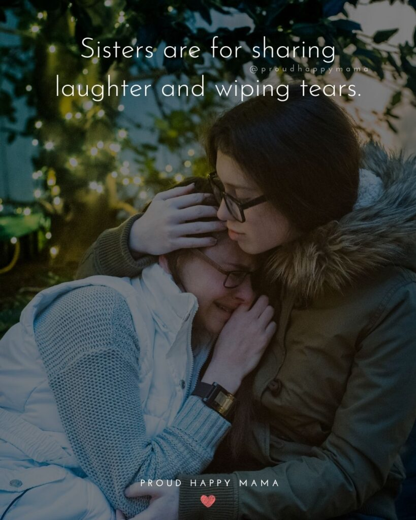 Sister Quotes - Sisters are for sharing laughter and wiping tears.