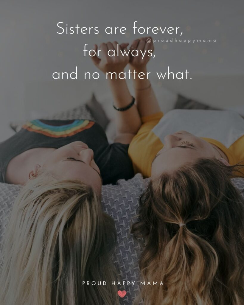 Sister Quotes - Sisters are forever, for always, and no matter what.