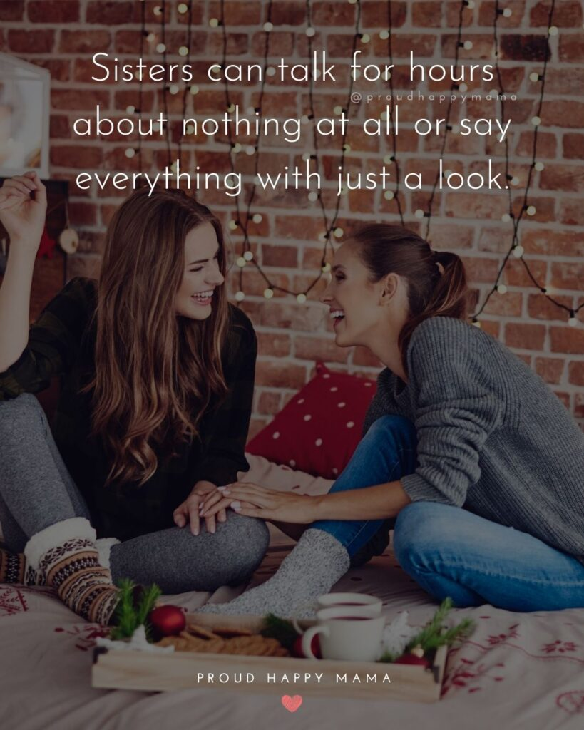 Sister Quotes - Sisters can talk for hours about nothing at all or say everything with just a look.