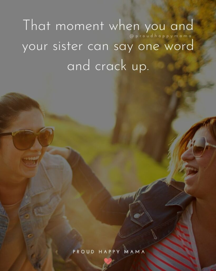 Sister Quotes - That moment when you and your sister can say one word and crack up.