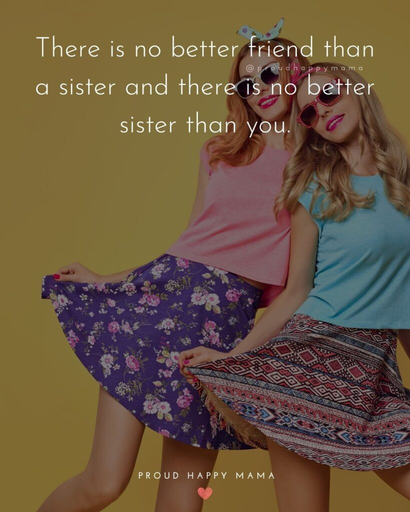 Sister Quotes - There is no better friend than a sister and there is no better sister than you.