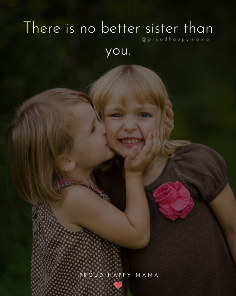 Sister Quotes - There is no better sister than you.