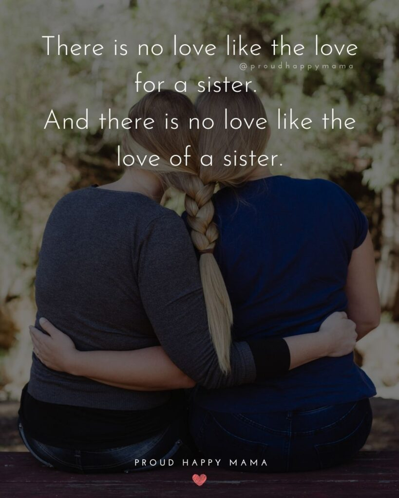 Sister Quotes - There is no love like the love for a sister. And there is no love like the love of a sister