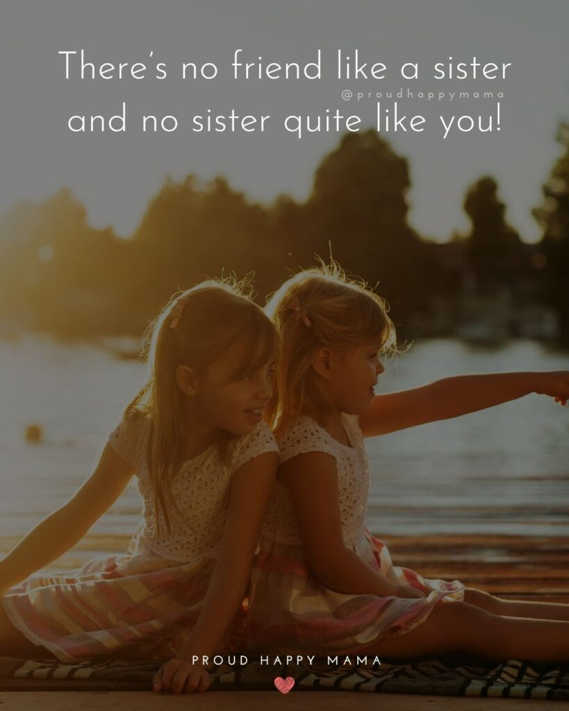 Sister Quotes - Theres no friend like a sister and no sister quite like you!