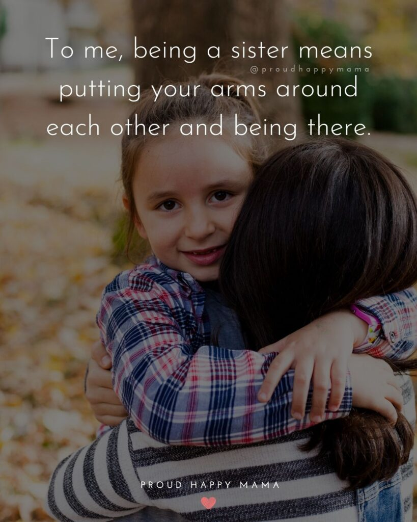 Sister Quotes - To me, being a sister means putting your arms around each other and being there.