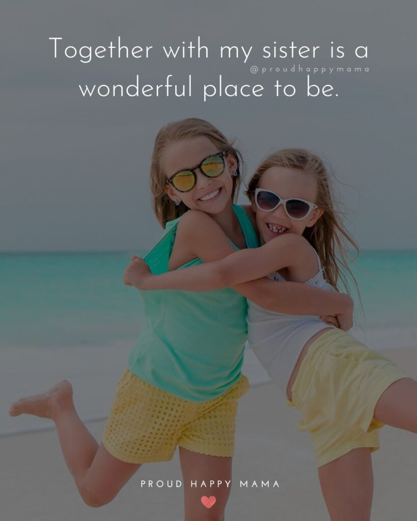 Sister Quotes - Together with my sister is a wonderful place to be.