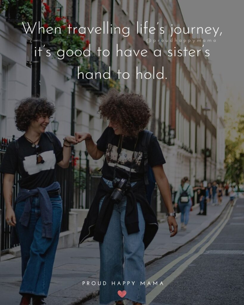 Sister Quotes - When travelling lifes journey, its good to have a sisters hand to hold.