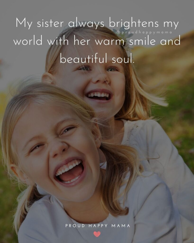 Sister quotes - My sister always brightens my world with her warm smile and beautiful soul.