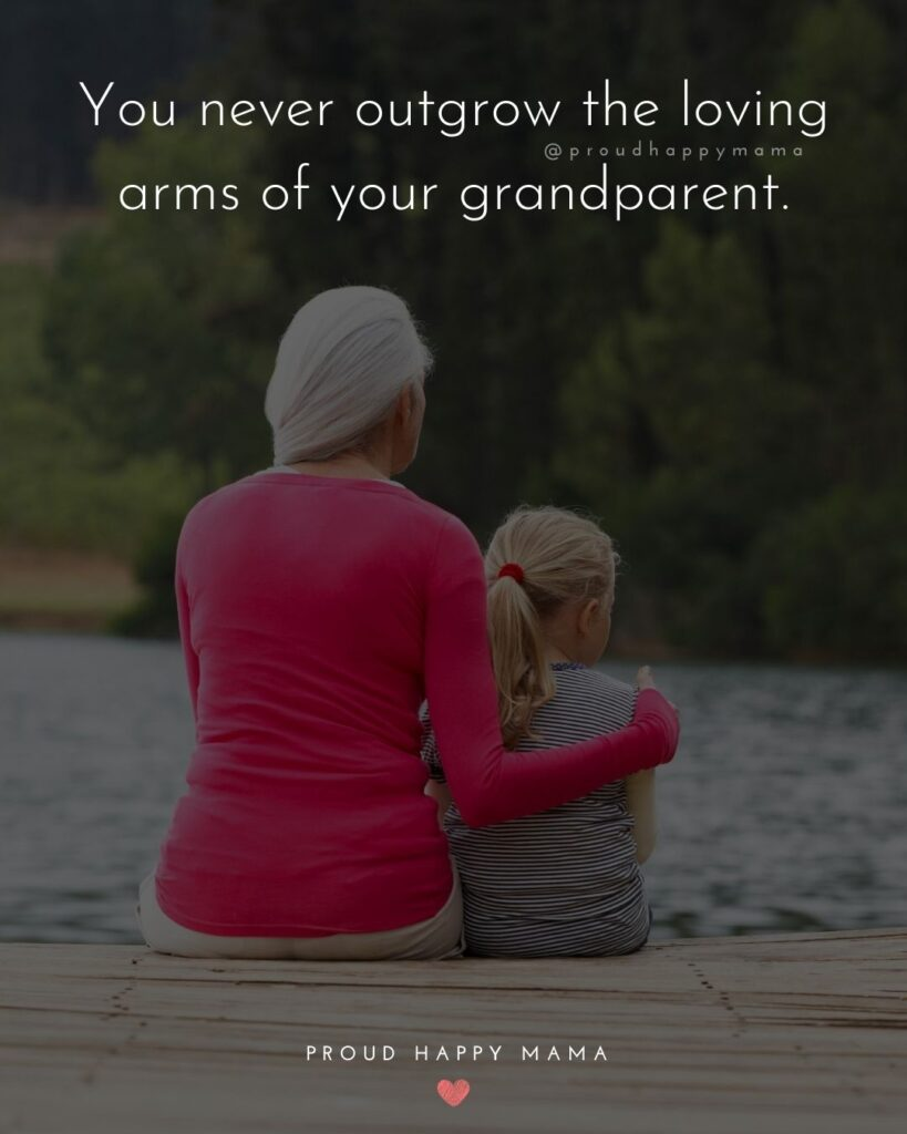 Thankful For Grandparents Quotes | You never outgrow the loving arms of your grandparent.