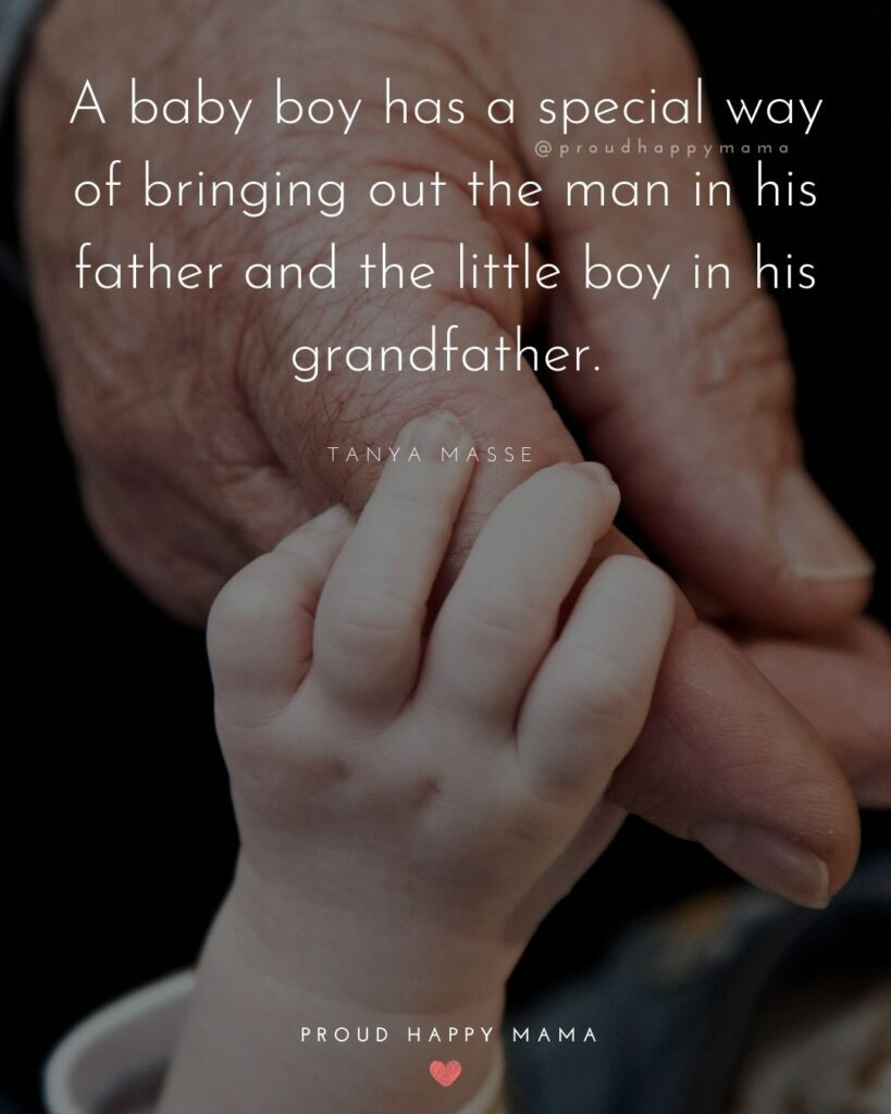 Baby Boy Quotes - A baby boy has a special way of bringing out the man in his father and the little boy in his grandfather. – Tanya Masse