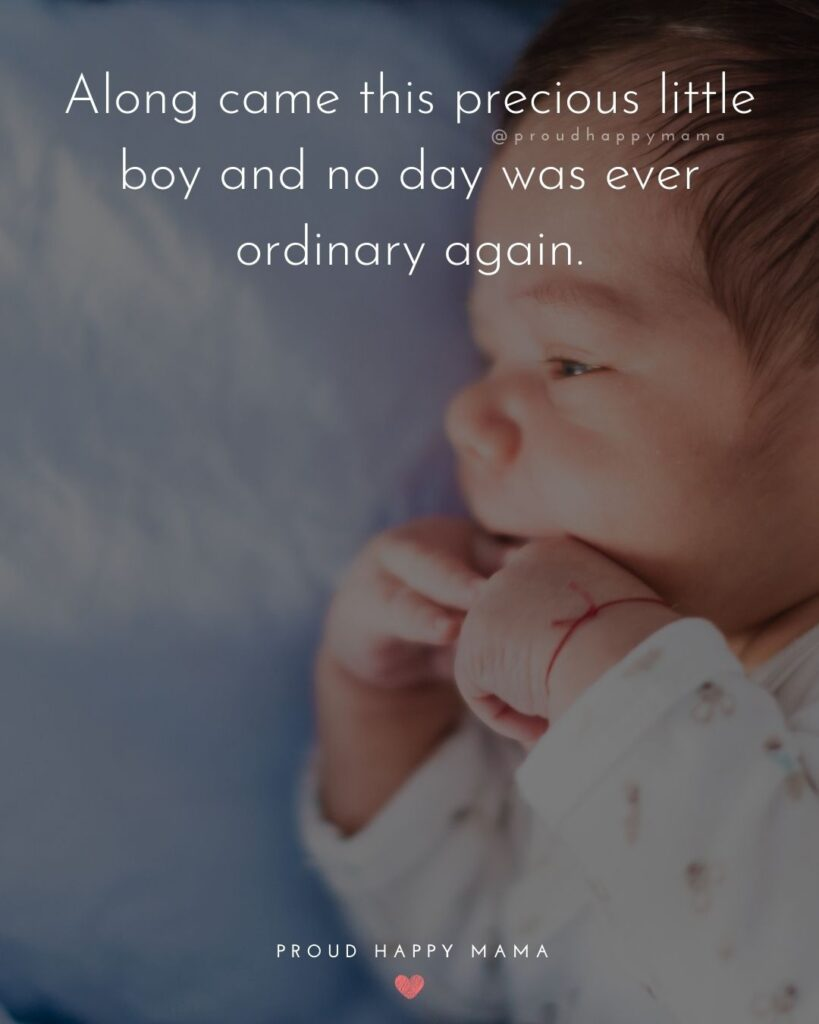 Baby Boy Quotes - Along came this precious little boy and no day was ever ordinary again.