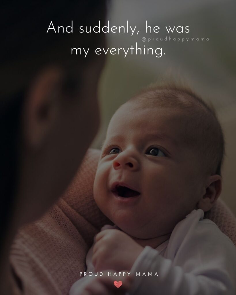 Baby Boy Quotes - And suddenly, he was my everything.