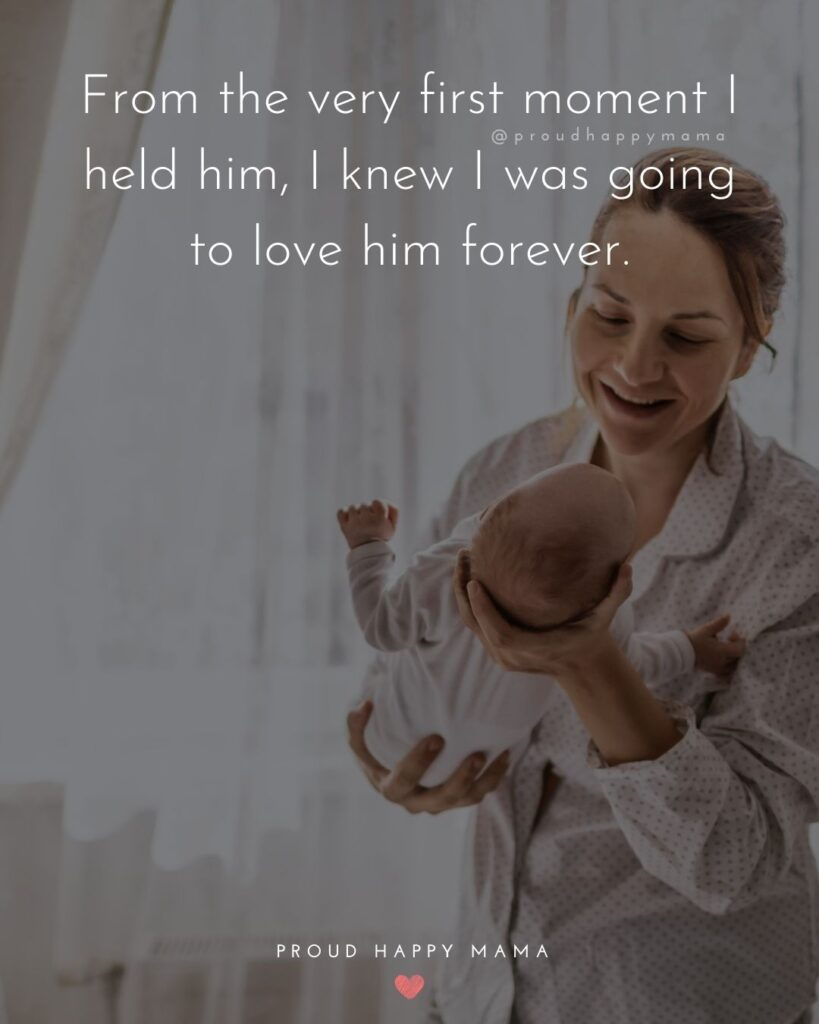 Baby Boy Quotes - From the very first moment I held him, I knew I was going to love him forever.