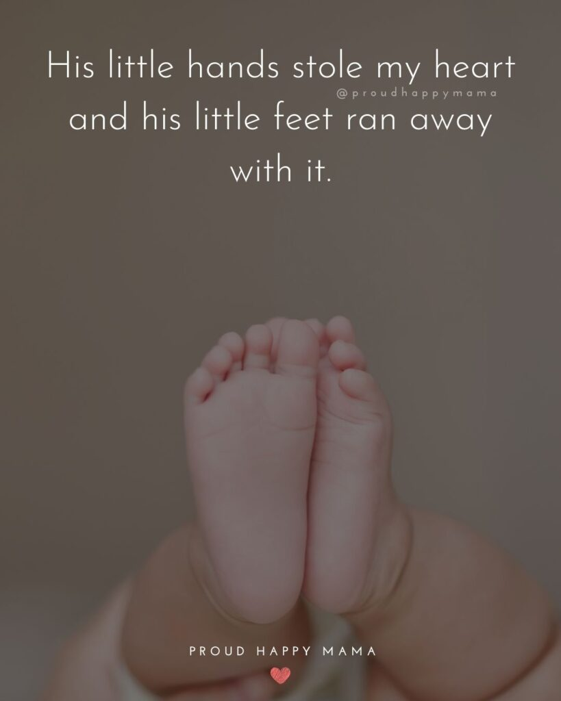Baby Boy Quotes - His little hands stole my heart and his little feet ran away with it.