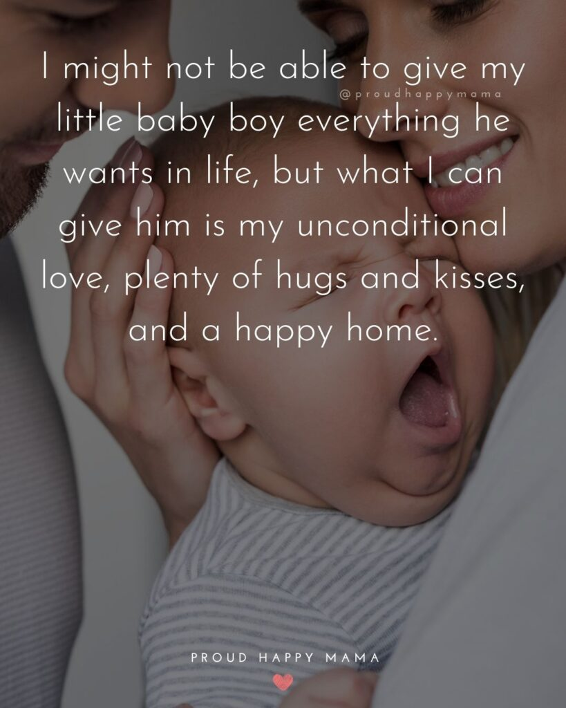 Baby Boy Quotes - I might not be able to my little baby boy everything he wants in life, but what I can give him is my unconditional love, plenty of hugs and kisses, and a happy home.