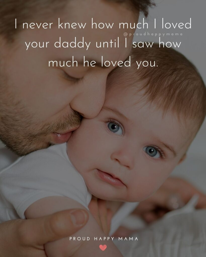 Baby Boy Quotes - I never knew how much I loved your daddy until I saw how much he loved you.
