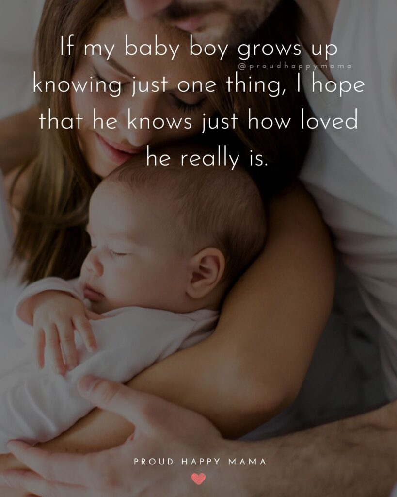 Baby Boy Quotes - If my baby boy grows up knowing just one thing, I hope that he knows just how loved he really is.