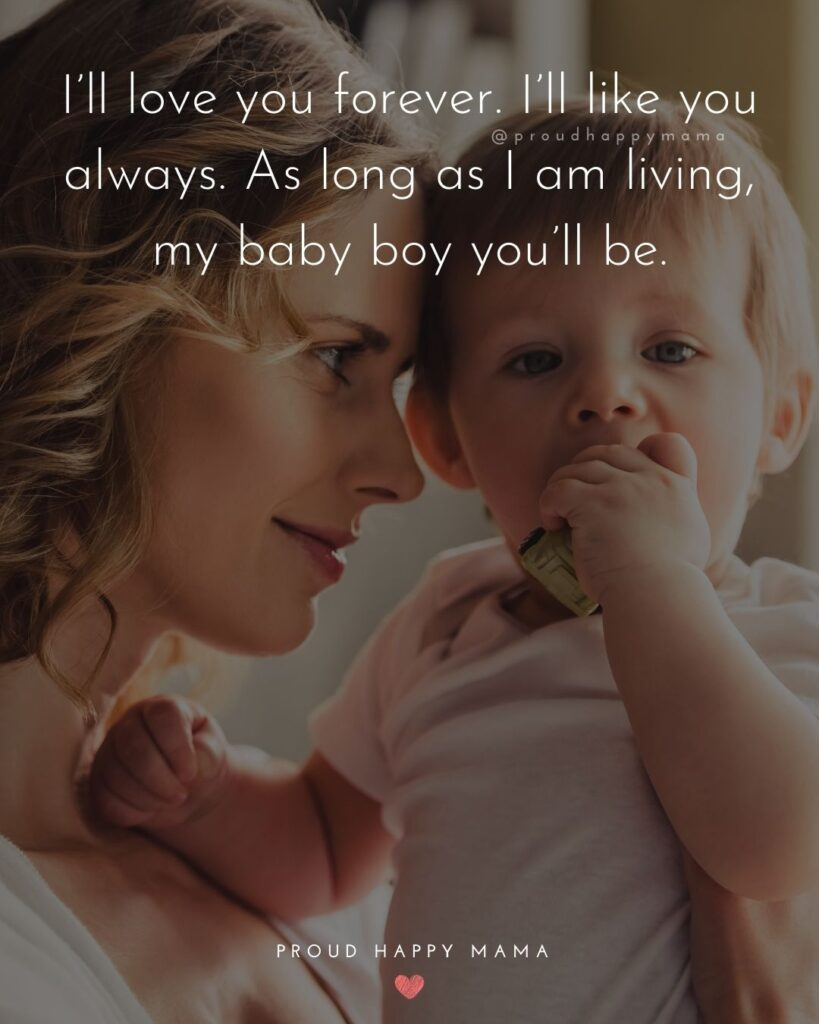 Baby Boy Quotes - I'll love you forever. I'll like you always. As long as I am living, my baby boy you'll be.