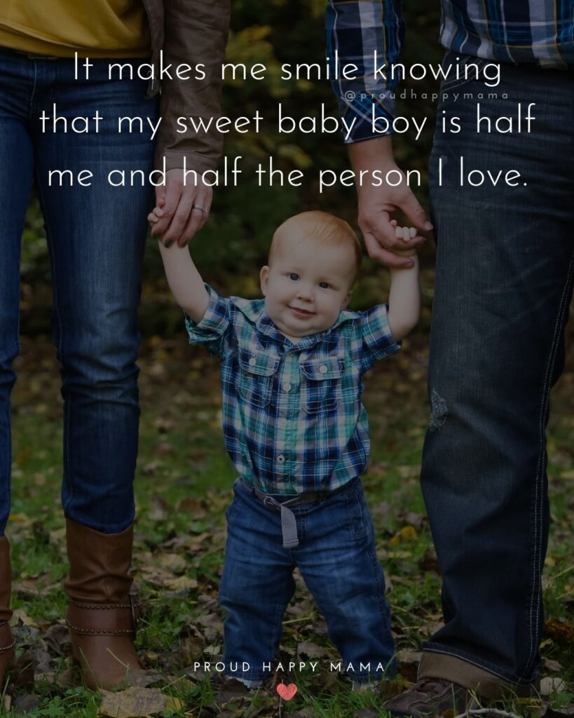 Baby Boy Quotes - It makes me smile knowing that my sweet baby boy is half me and half the person I love.