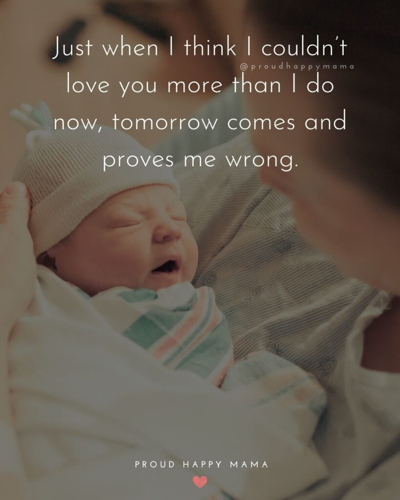 Baby Boy Quotes - Just when I think I couldn't love you more than I do now, tomorrow comes and proves me wrong.