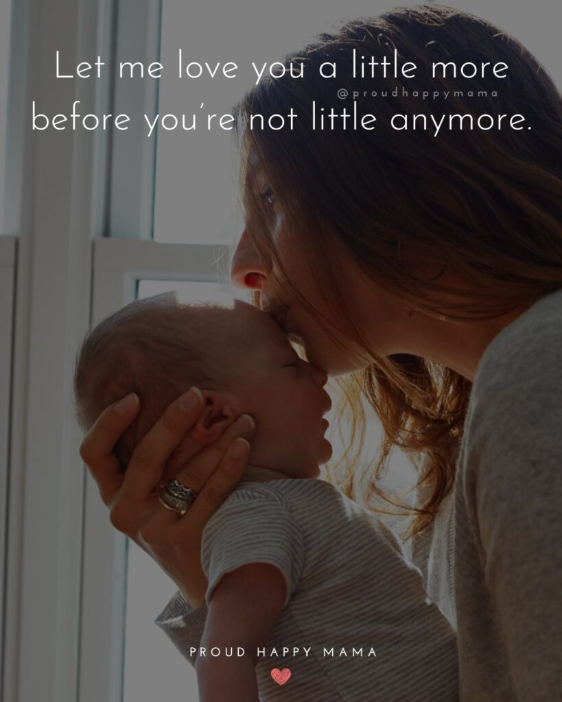 Baby Boy Quotes - Let me love you a little more before you're not little anymore.