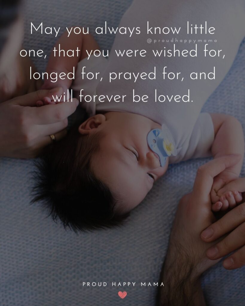 Baby Boy Quotes - May you always know little one, that you were wished for, longed for, prayed for, and will forever be loved.