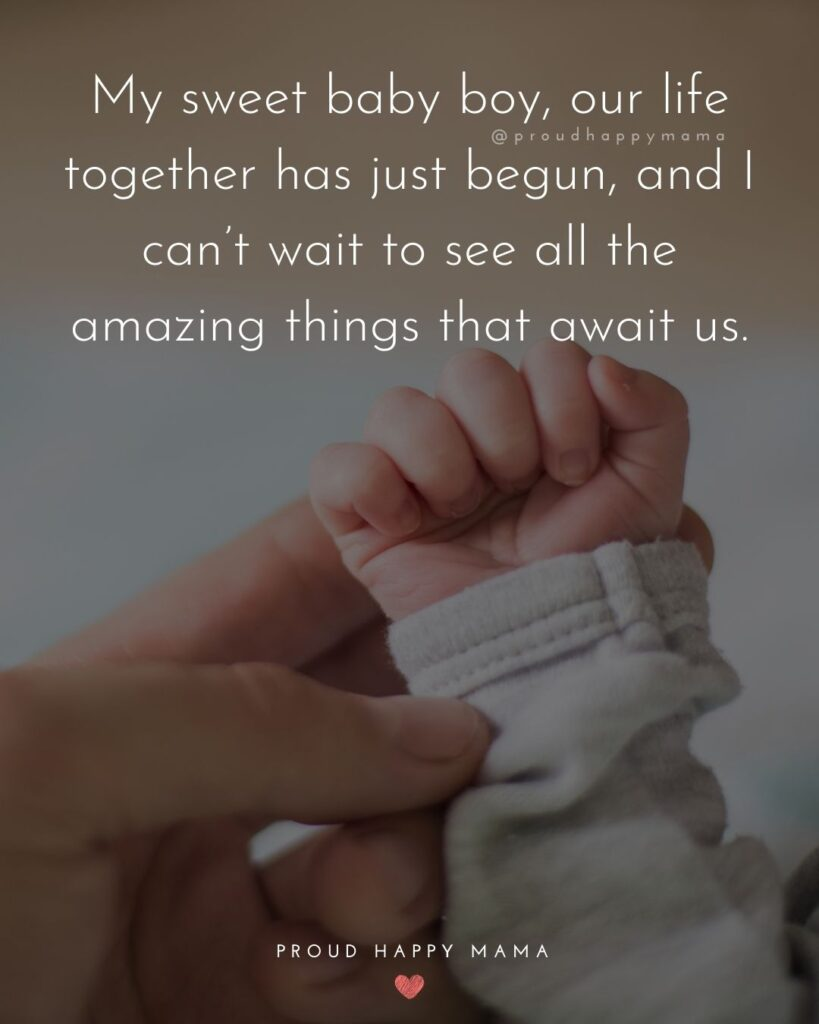 Baby Boy Quotes - My sweet baby boy, our life together has just begun, and I can't wait to see all the amazing things that await us.