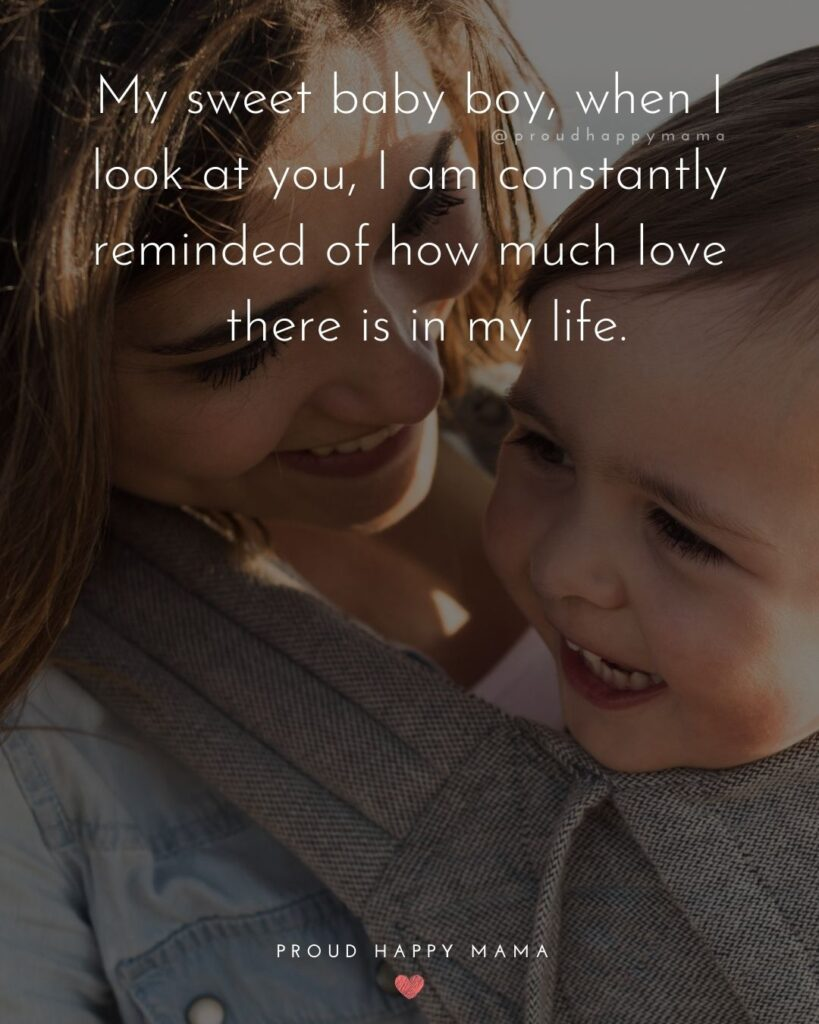 Baby Boy Quotes - My sweet baby boy, when I look at you, I am constantly reminded of how much love there is in my life.