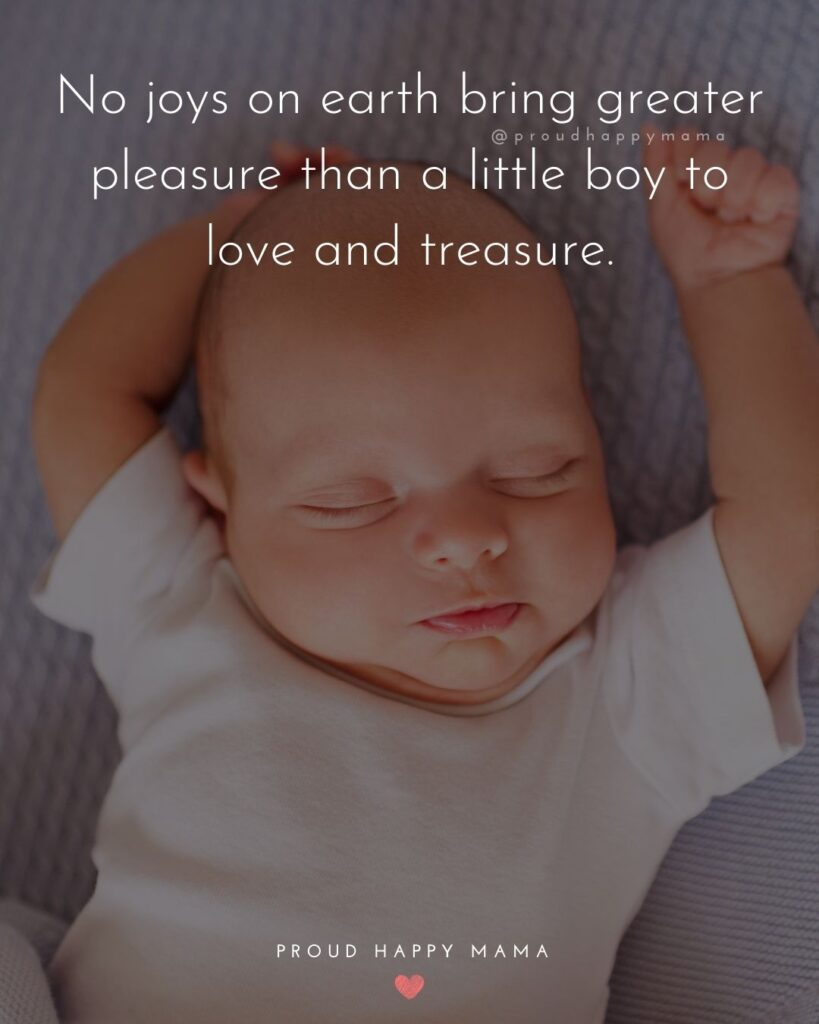 Baby Boy Quotes - No joys on earth bring greater pleasure than a little boy to love and treasure.