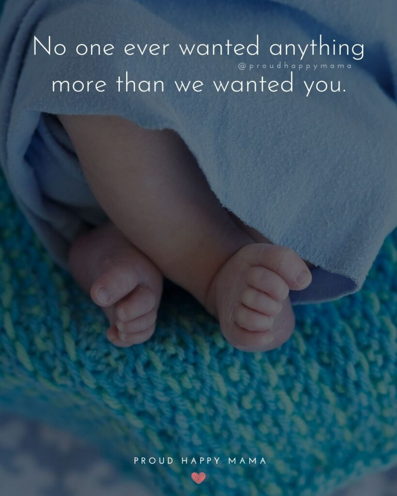 Baby Boy Quotes - No one ever wanted anything more than we wanted you.