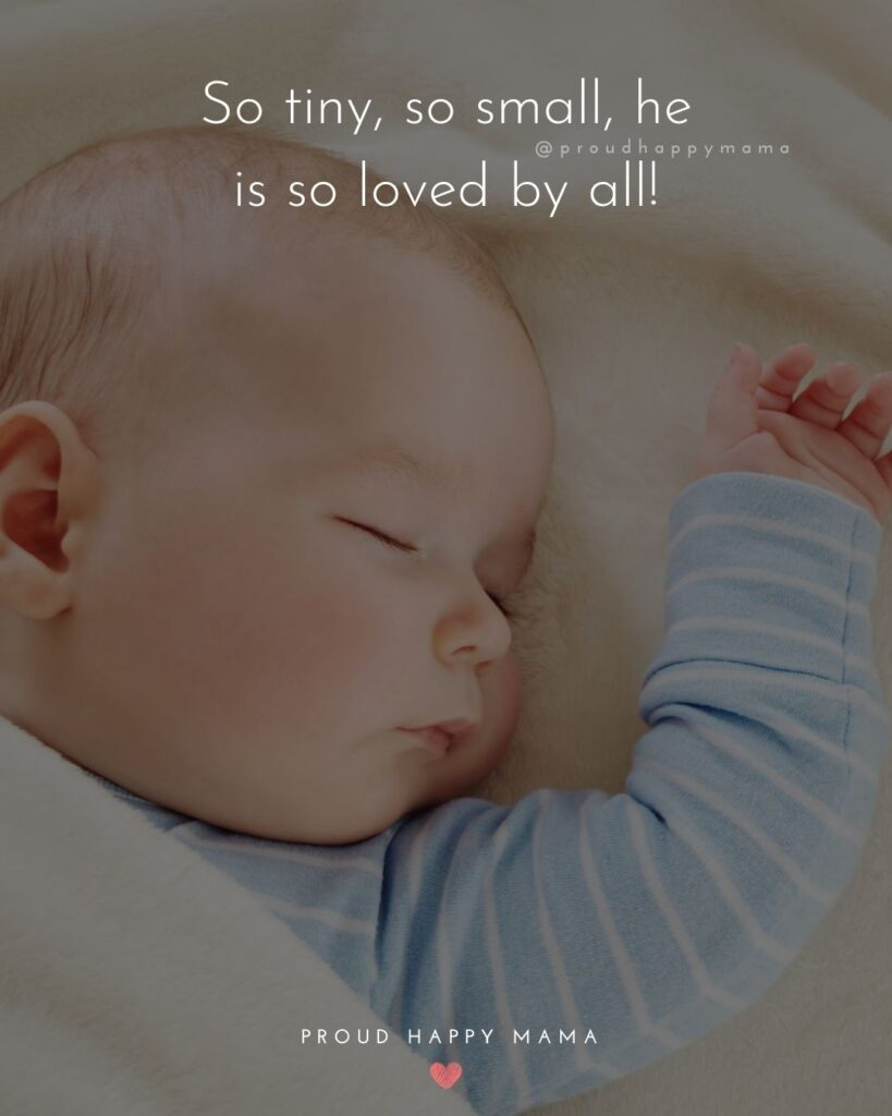 Baby Boy Quotes - So tiny, so small, he is so loved by all!