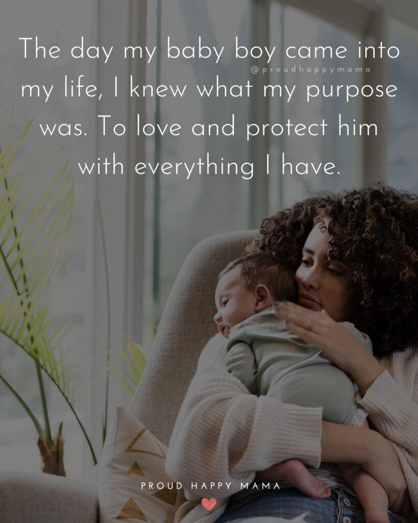 Baby Boy Quotes - The day my baby boy came into my life, I knew what my purpose was. To love and protect him with everything I have.