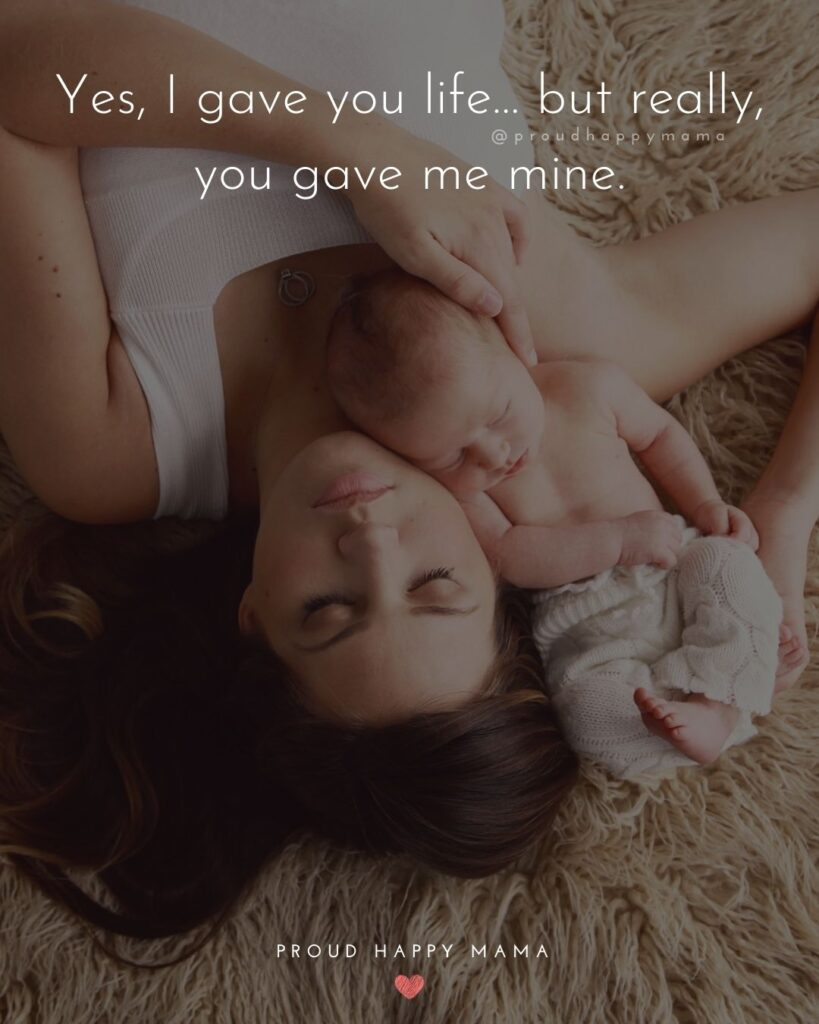 Baby Boy Quotes - Yes, I gave you life… but really, you gave me mine.