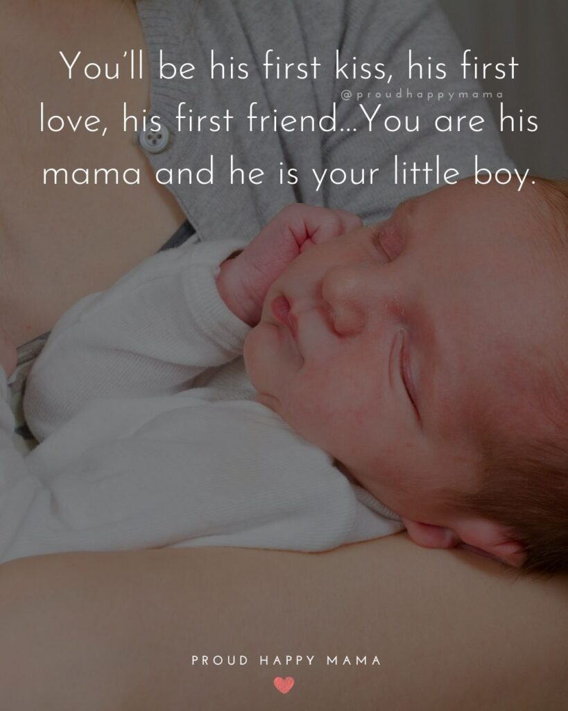 Baby Boy Quotes - You'll be his first kiss, his first love, his first friend…You are his mama and he is your little boy.