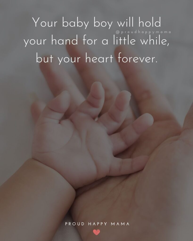 Baby Boy Quotes - Your baby boy will hold your hand for a little while, but your heart forever.